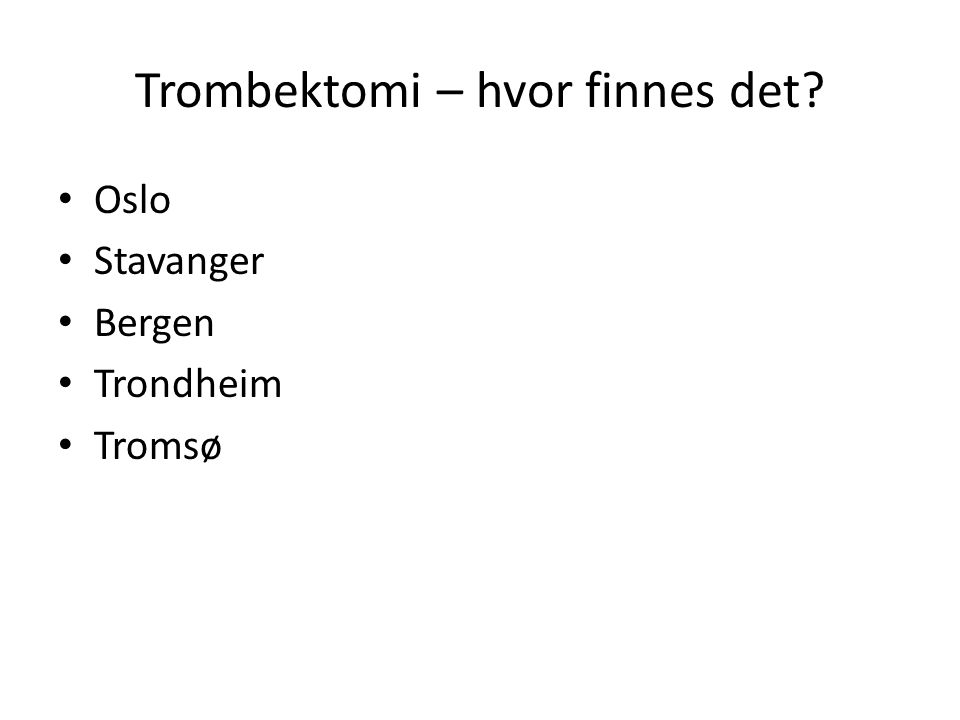 Trombektomi – hvor finnes det? Oslo Stavanger Bergen Trondheim Tromsø
