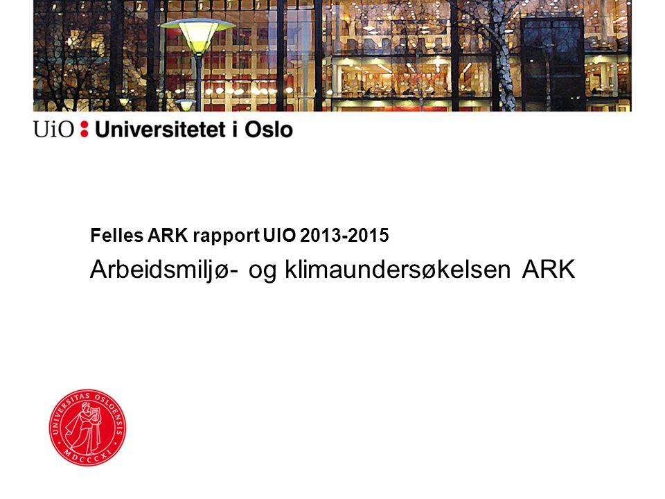 Felles ARK rapport UIO 2013-2015 Arbeidsmiljø- og klimaundersøkelsen ARK