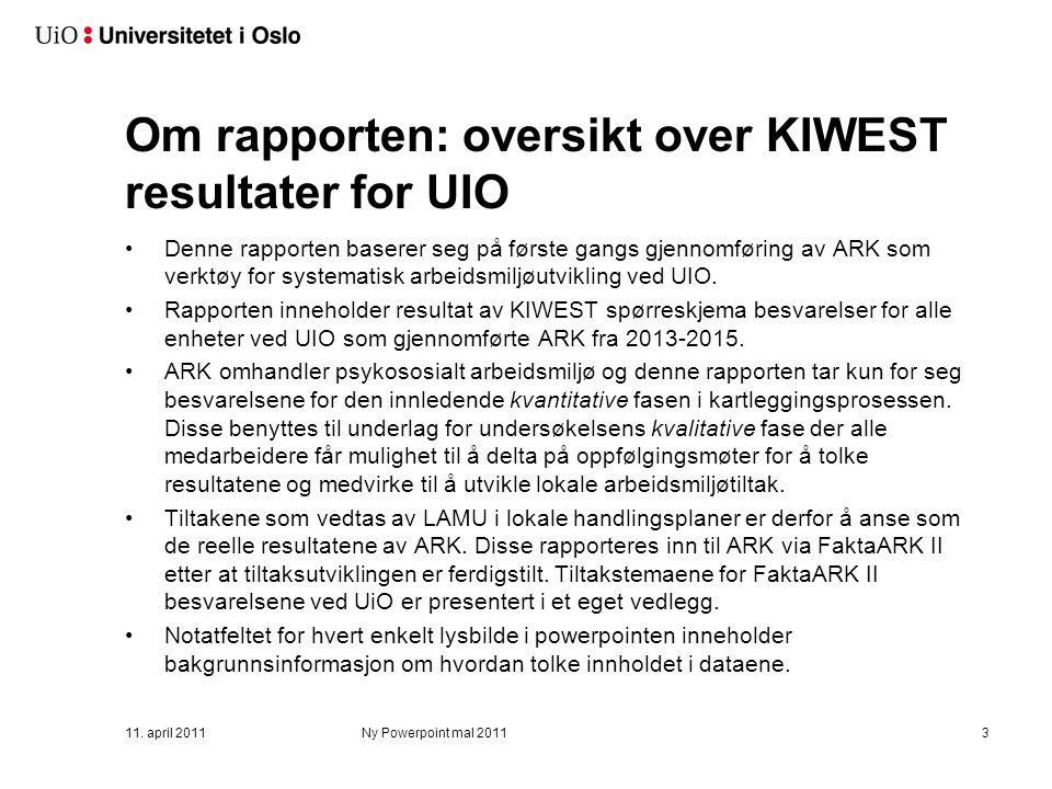 11. april 2011Ny Powerpoint mal 20113 Om rapporten: oversikt over KIWEST resultater for UIO Denne rapporten baserer seg på første gangs gjennomføring