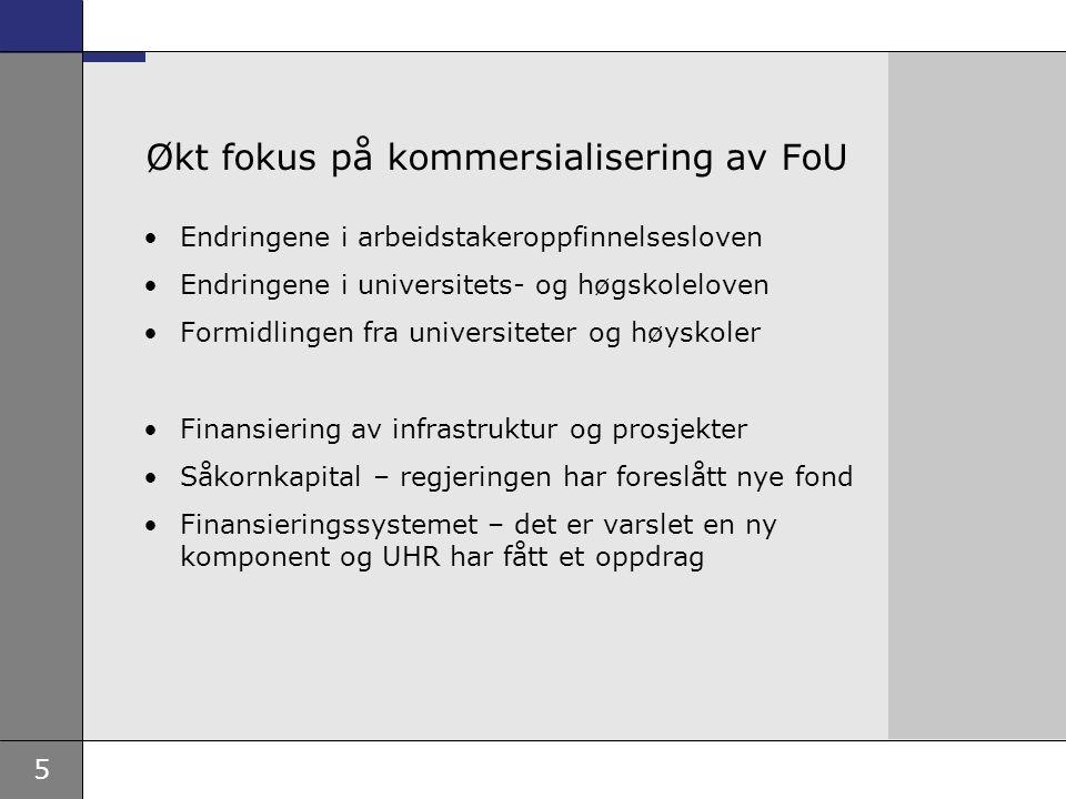5 Økt fokus på kommersialisering av FoU Endringene i arbeidstakeroppfinnelsesloven Endringene i universitets- og høgskoleloven Formidlingen fra universiteter og høyskoler Finansiering av infrastruktur og prosjekter Såkornkapital – regjeringen har foreslått nye fond Finansieringssystemet – det er varslet en ny komponent og UHR har fått et oppdrag
