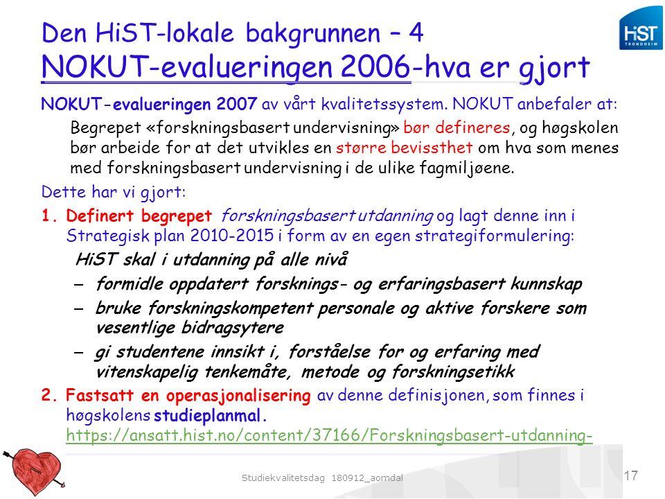 Studiekvalitetsdag 180912_aomdal 17 Den HiST-lokale bakgrunnen – 4 NOKUT-evalueringen 2006-hva er gjort NOKUT-evalueringen 2007 av vårt kvalitetssystem.