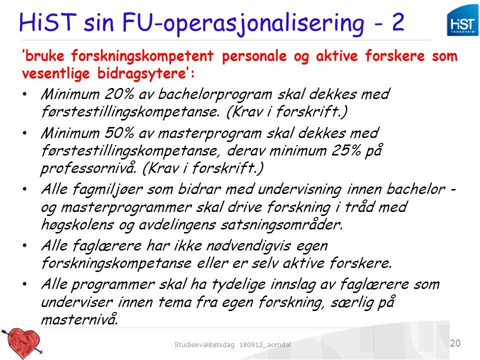 Studiekvalitetsdag 180912_aomdal 20 HiST sin FU-operasjonalisering - 2 'bruke forskningskompetent personale og aktive forskere som vesentlige bidragsy