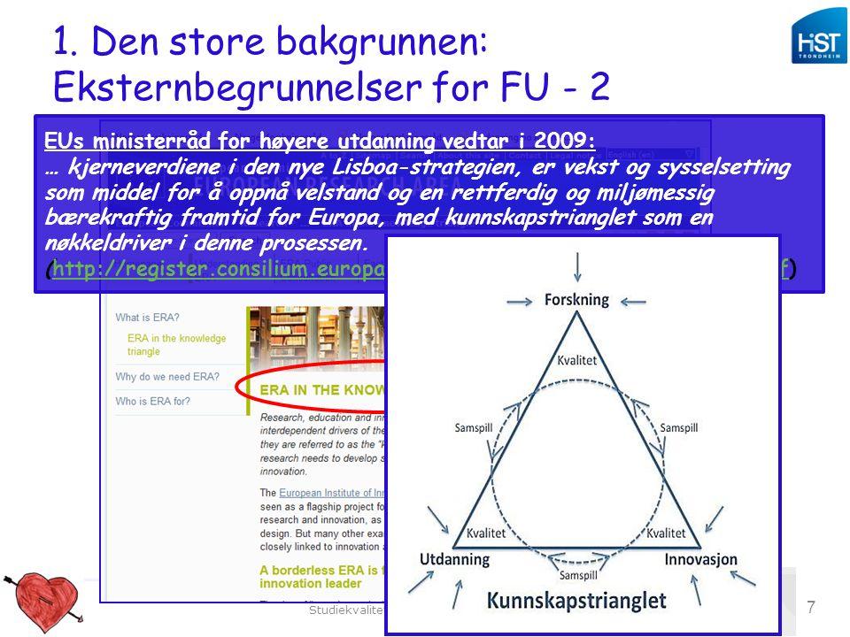 Studiekvalitetsdag 180912_aomdal 7 1. Den store bakgrunnen: Eksternbegrunnelser for FU - 2 EUs ministerråd for høyere utdanning vedtar i 2009: … kjern