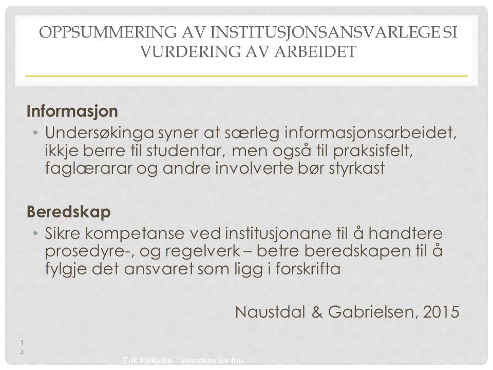 Erik Kyrkjebø – viserektor for fou OPPSUMMERING AV INSTITUSJONSANSVARLEGE SI VURDERING AV ARBEIDET Informasjon Undersøkinga syner at særleg informasjo