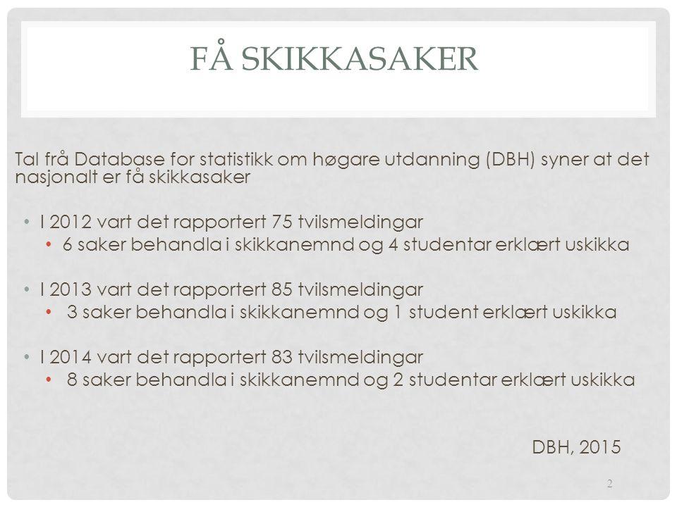 FÅ SKIKKASAKER 2 Tal frå Database for statistikk om høgare utdanning (DBH) syner at det nasjonalt er få skikkasaker I 2012 vart det rapportert 75 tvil