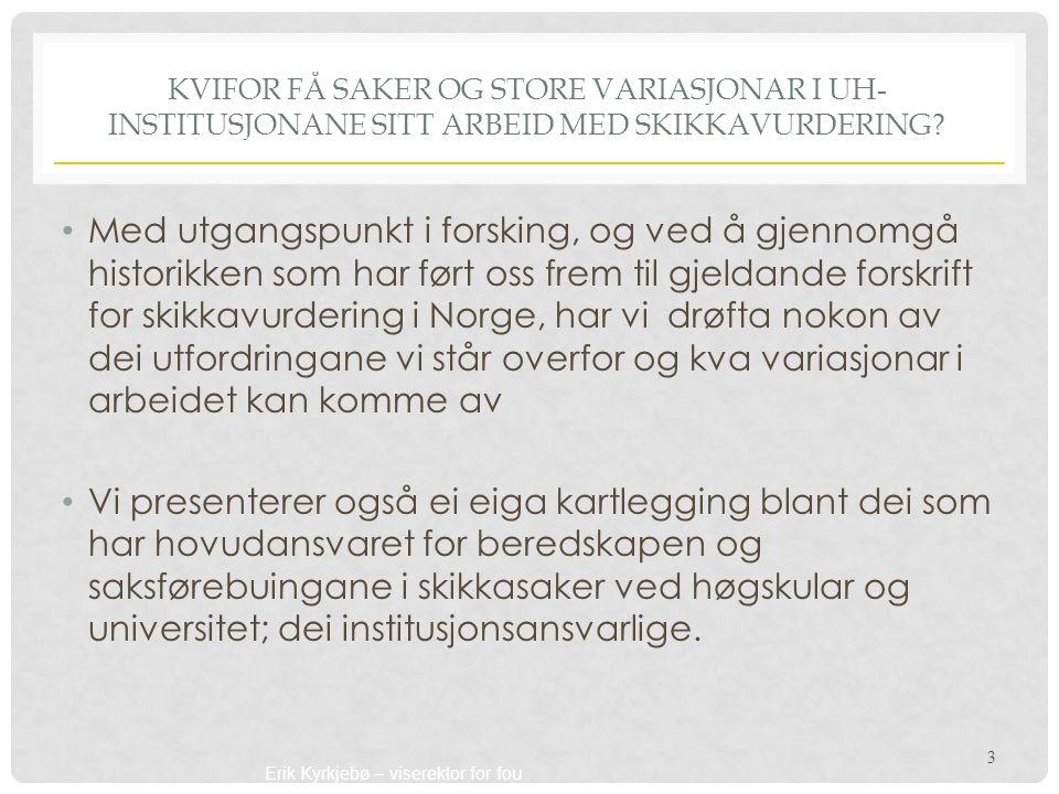 Erik Kyrkjebø – viserektor for fou KVIFOR FÅ SAKER OG STORE VARIASJONAR I UH- INSTITUSJONANE SITT ARBEID MED SKIKKAVURDERING? Med utgangspunkt i forsk