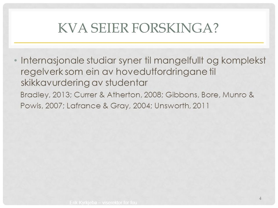 Erik Kyrkjebø – viserektor for fou KVA SEIER FORSKINGA? Internasjonale studiar syner til mangelfullt og komplekst regelverk som ein av hovedutfordring