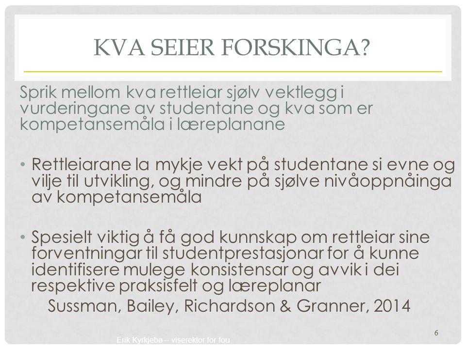 Erik Kyrkjebø – viserektor for fou KVA SEIER FORSKINGA? Sprik mellom kva rettleiar sjølv vektlegg i vurderingane av studentane og kva som er kompetans