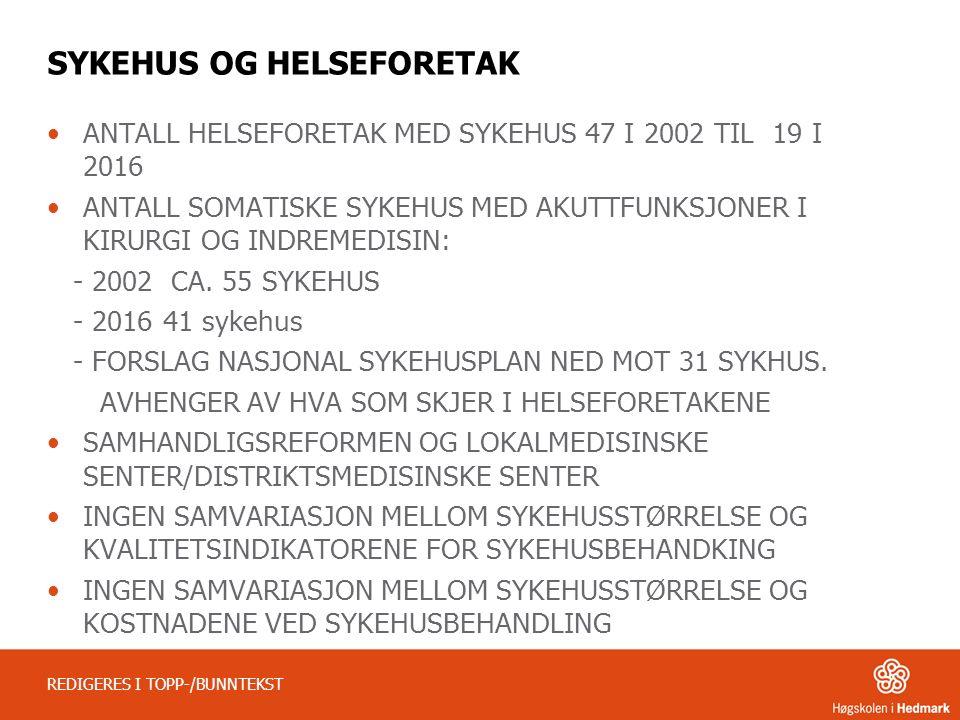 SYKEHUS OG HELSEFORETAK ANTALL HELSEFORETAK MED SYKEHUS 47 I 2002 TIL 19 I 2016 ANTALL SOMATISKE SYKEHUS MED AKUTTFUNKSJONER I KIRURGI OG INDREMEDISIN: - 2002 CA.