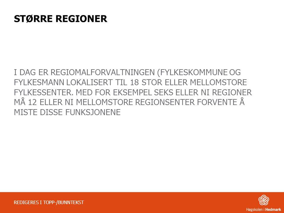 STØRRE REGIONER I DAG ER REGIOMALFORVALTNINGEN (FYLKESKOMMUNE OG FYLKESMANN LOKALISERT TIL 18 STOR ELLER MELLOMSTORE FYLKESSENTER.