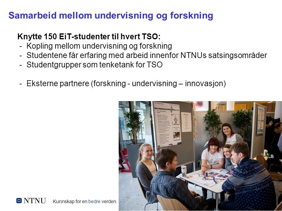 Kunnskap for en bedre verden Samarbeid mellom undervisning og forskning Knytte 150 EiT-studenter til hvert TSO: - Kopling mellom undervisning og forsk