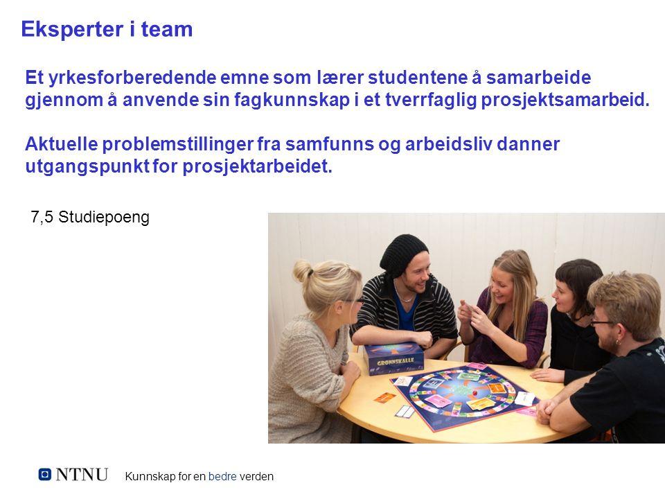 Kunnskap for en bedre verden Eksperter i team Et yrkesforberedende emne som lærer studentene å samarbeide gjennom å anvende sin fagkunnskap i et tverr