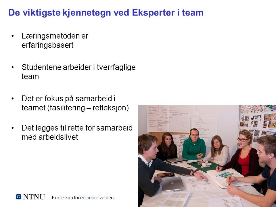 Kunnskap for en bedre verden De viktigste kjennetegn ved Eksperter i team Læringsmetoden er erfaringsbasert Studentene arbeider i tverrfaglige team De