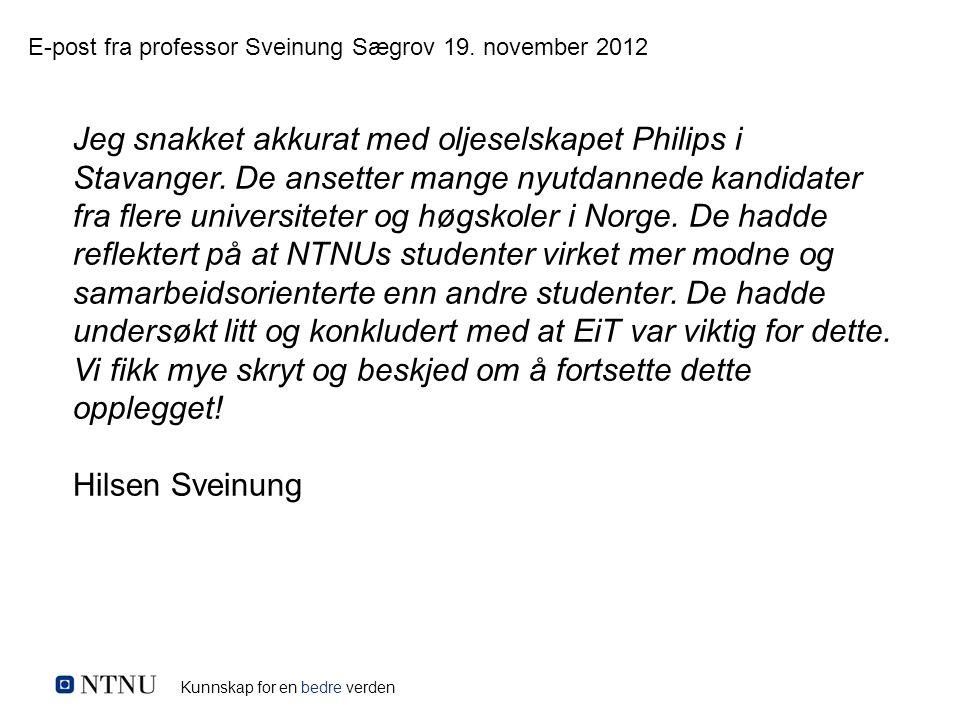 Kunnskap for en bedre verden Jeg snakket akkurat med oljeselskapet Philips i Stavanger. De ansetter mange nyutdannede kandidater fra flere universitet