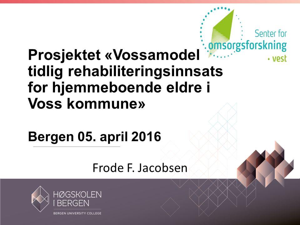 Prosjektet «Vossamodellen - tidlig rehabiliteringsinnsats for hjemmeboende eldre i Voss kommune» Bergen 05.