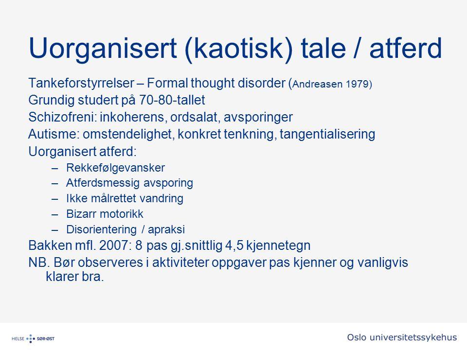 Uorganisert (kaotisk) tale / atferd Tankeforstyrrelser – Formal thought disorder ( Andreasen 1979) Grundig studert på 70-80-tallet Schizofreni: inkohe