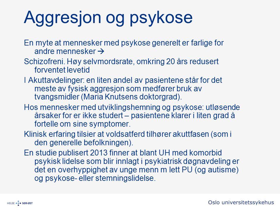 Aggresjon og psykose En myte at mennesker med psykose generelt er farlige for andre mennesker  Schizofreni. Høy selvmordsrate, omkring 20 års reduser