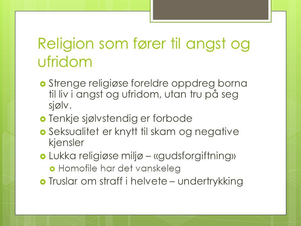 Religion som fører til angst og ufridom  Strenge religiøse foreldre oppdreg borna til liv i angst og ufridom, utan tru på seg sjølv.  Tenkje sjølvst