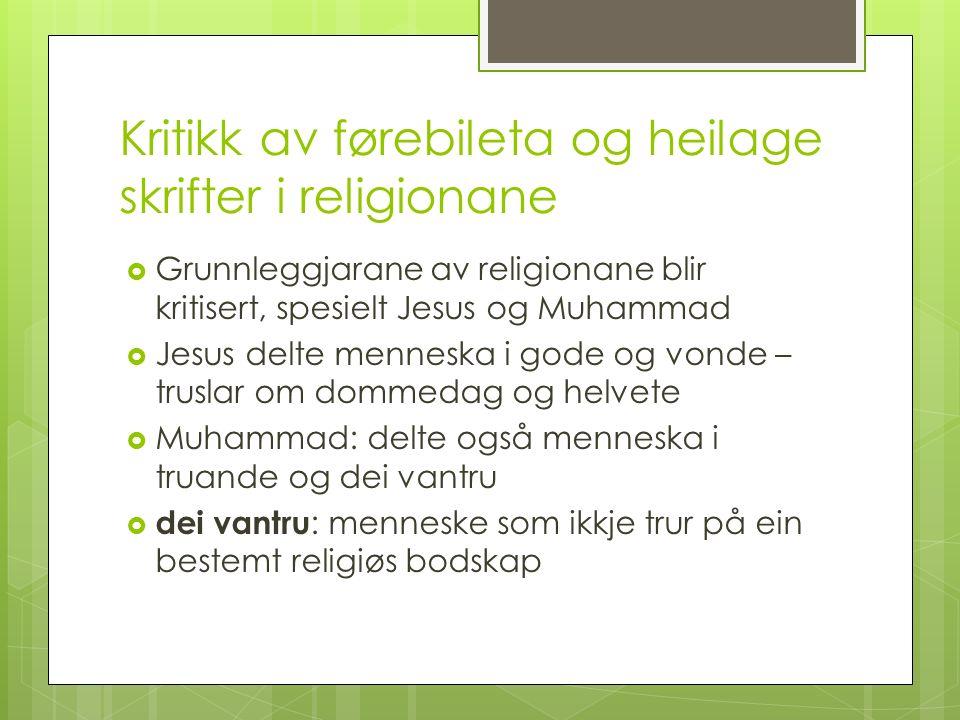 Kritikk av førebileta og heilage skrifter i religionane  Grunnleggjarane av religionane blir kritisert, spesielt Jesus og Muhammad  Jesus delte menn