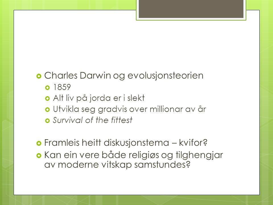  Charles Darwin og evolusjonsteorien  1859  Alt liv på jorda er i slekt  Utvikla seg gradvis over millionar av år  Survival of the fittest  Fram