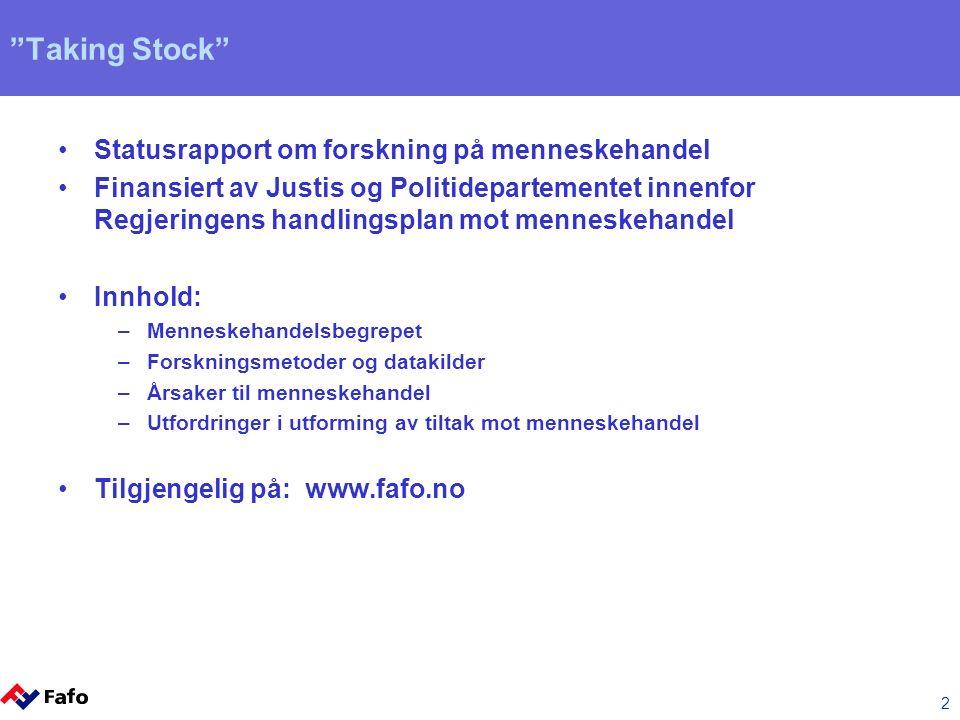"""2 """"Taking Stock"""" Statusrapport om forskning på menneskehandel Finansiert av Justis og Politidepartementet innenfor Regjeringens handlingsplan mot menn"""