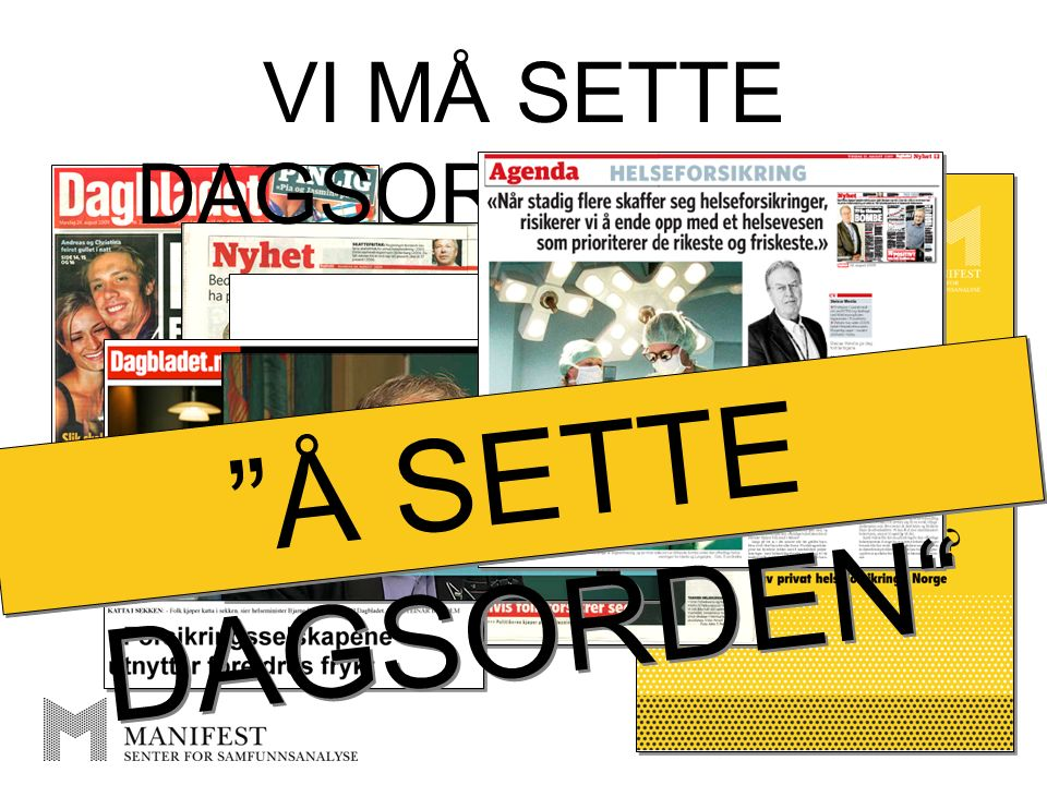 VI MÅ SETTE DAGSORDEN SELV Å SETTE DAGSORDEN