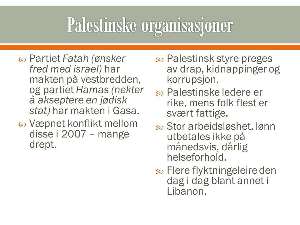  Partiet Fatah (ønsker fred med israel) har makten på vestbredden, og partiet Hamas (nekter å akseptere en jødisk stat) har makten i Gasa.  Væpnet k