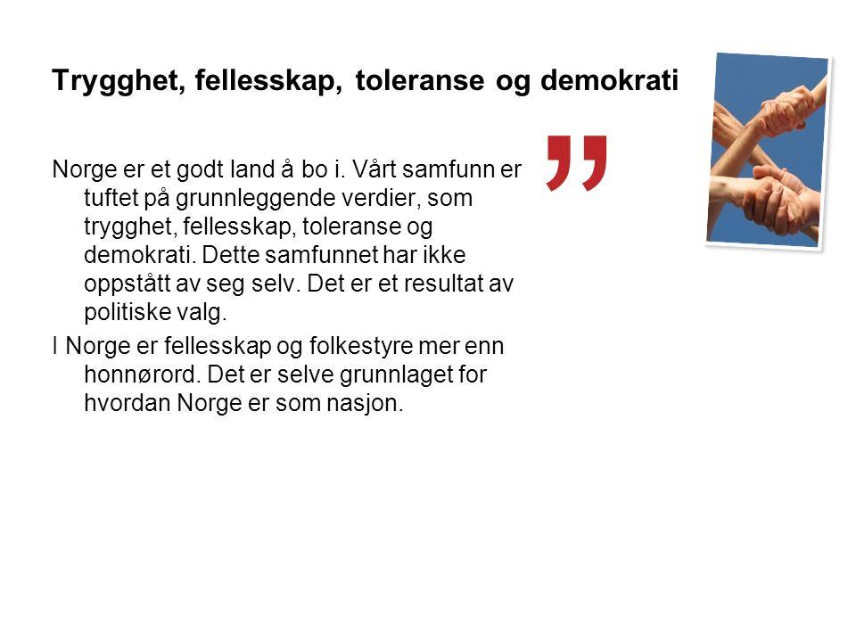 Trygghet, fellesskap, toleranse og demokrati Norge er et godt land å bo i.