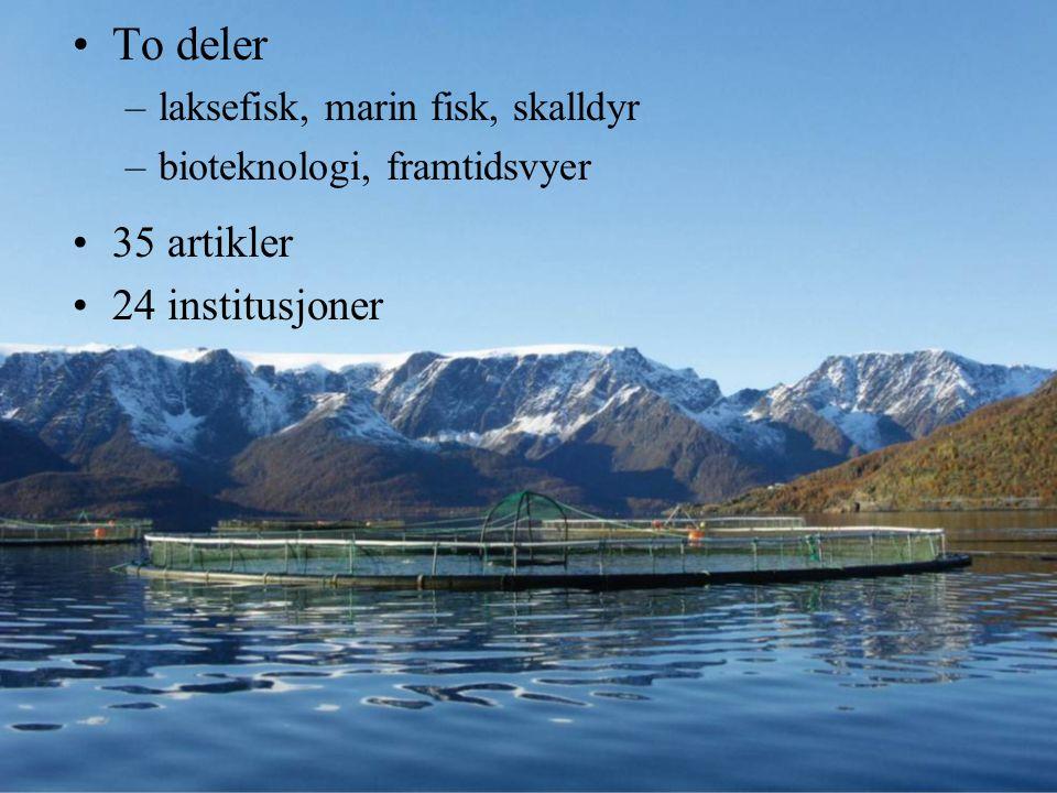 To deler –laksefisk, marin fisk, skalldyr –bioteknologi, framtidsvyer 35 artikler 24 institusjoner