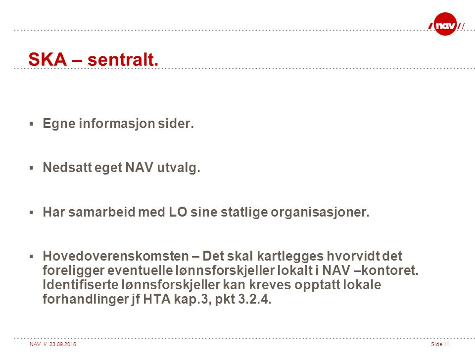 NAV // 23.09.2016Side 11 SKA – sentralt.  Egne informasjon sider.
