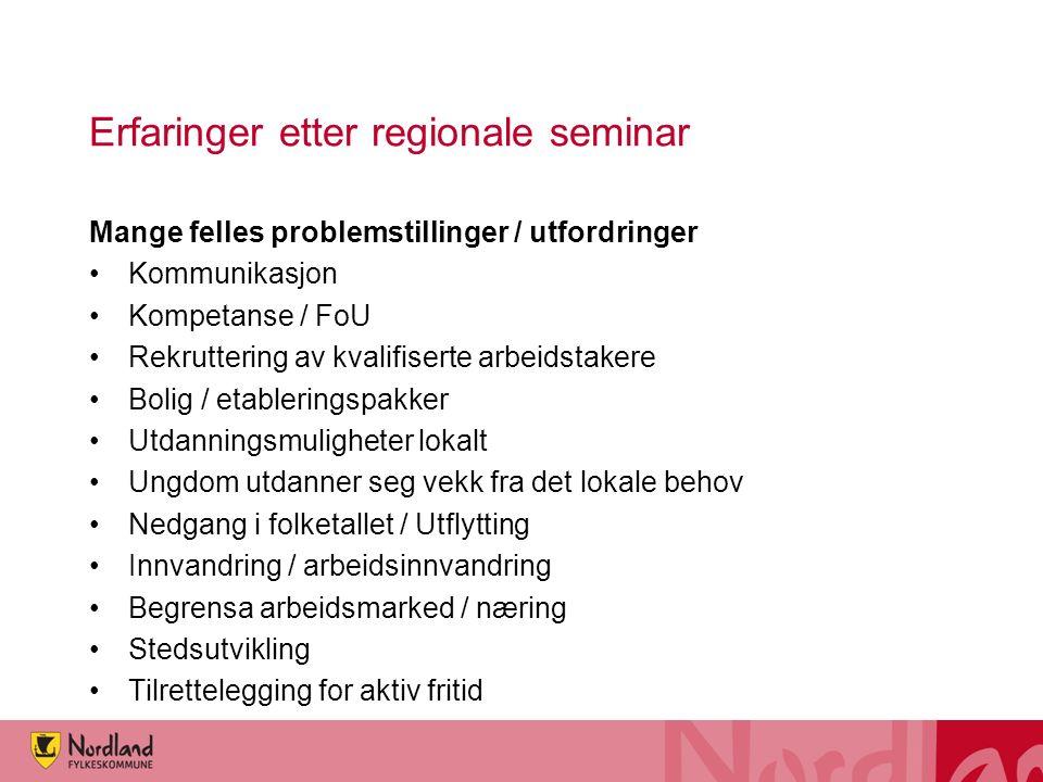 Erfaringer etter regionale seminar Mange felles problemstillinger / utfordringer Kommunikasjon Kompetanse / FoU Rekruttering av kvalifiserte arbeidsta