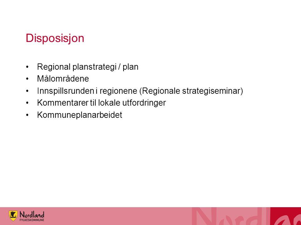 Disposisjon Regional planstrategi / plan Målområdene Innspillsrunden i regionene (Regionale strategiseminar) Kommentarer til lokale utfordringer Kommu