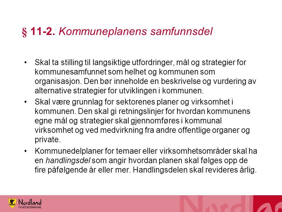 § 11-2. Kommuneplanens samfunnsdel Skal ta stilling til langsiktige utfordringer, mål og strategier for kommunesamfunnet som helhet og kommunen som or