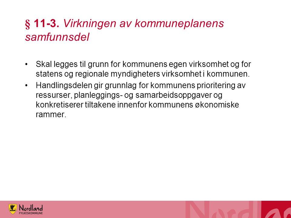 § 11-3. Virkningen av kommuneplanens samfunnsdel Skal legges til grunn for kommunens egen virksomhet og for statens og regionale myndigheters virksomh