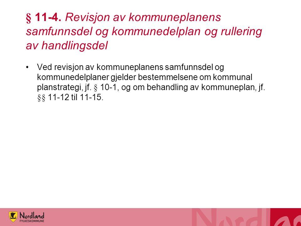 § 11-4. Revisjon av kommuneplanens samfunnsdel og kommunedelplan og rullering av handlingsdel Ved revisjon av kommuneplanens samfunnsdel og kommunedel