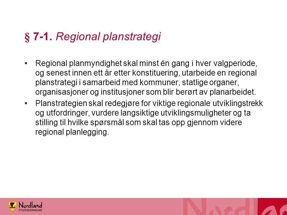 § 7-1. Regional planstrategi Regional planmyndighet skal minst én gang i hver valgperiode, og senest innen ett år etter konstituering, utarbeide en re