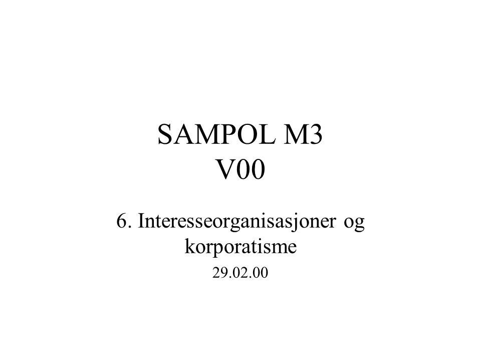SAMPOL M3 V00 6. Interesseorganisasjoner og korporatisme 29.02.00