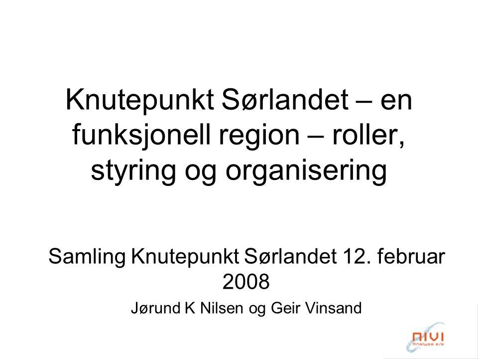 Knutepunkt Sørlandet – en funksjonell region – roller, styring og organisering Samling Knutepunkt Sørlandet 12.