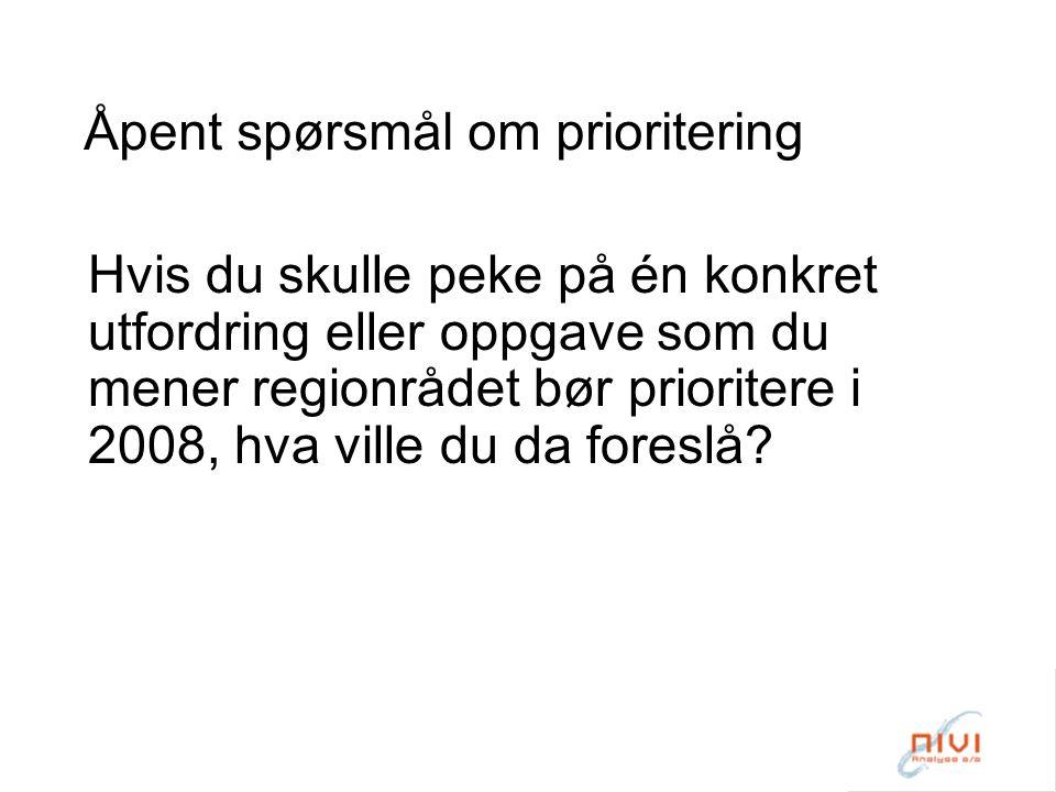 Åpent spørsmål om prioritering Hvis du skulle peke på én konkret utfordring eller oppgave som du mener regionrådet bør prioritere i 2008, hva ville du da foreslå?