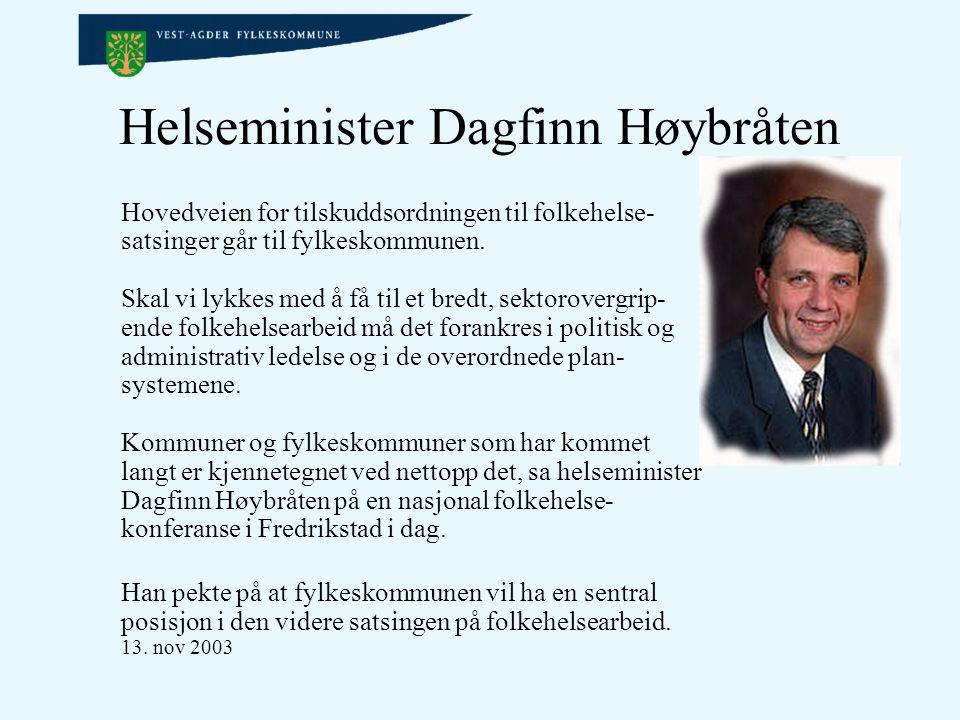 Helseminister Dagfinn Høybråten Hovedveien for tilskuddsordningen til folkehelse- satsinger går til fylkeskommunen.