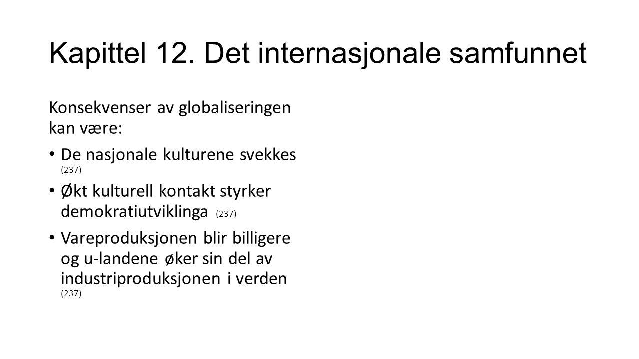 Kapittel 12. Det internasjonale samfunnet Konsekvenser av globaliseringen kan være: De nasjonale kulturene svekkes (237) Økt kulturell kontakt styrker