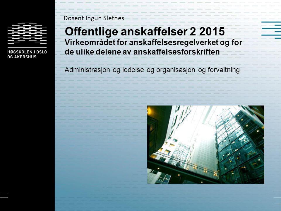 Offentlige anskaffelser 2 2015 Virkeområdet for anskaffelsesregelverket og for de ulike delene av anskaffelsesforskriften Administrasjon og ledelse og