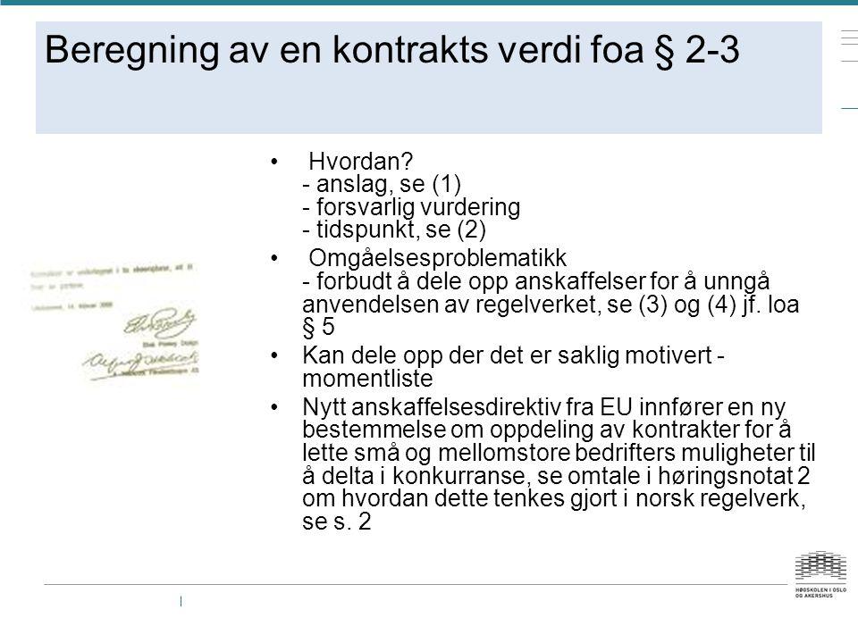 Beregning av en kontrakts verdi foa § 2-3 Hvordan? - anslag, se (1) - forsvarlig vurdering - tidspunkt, se (2) Omgåelsesproblematikk - forbudt å dele