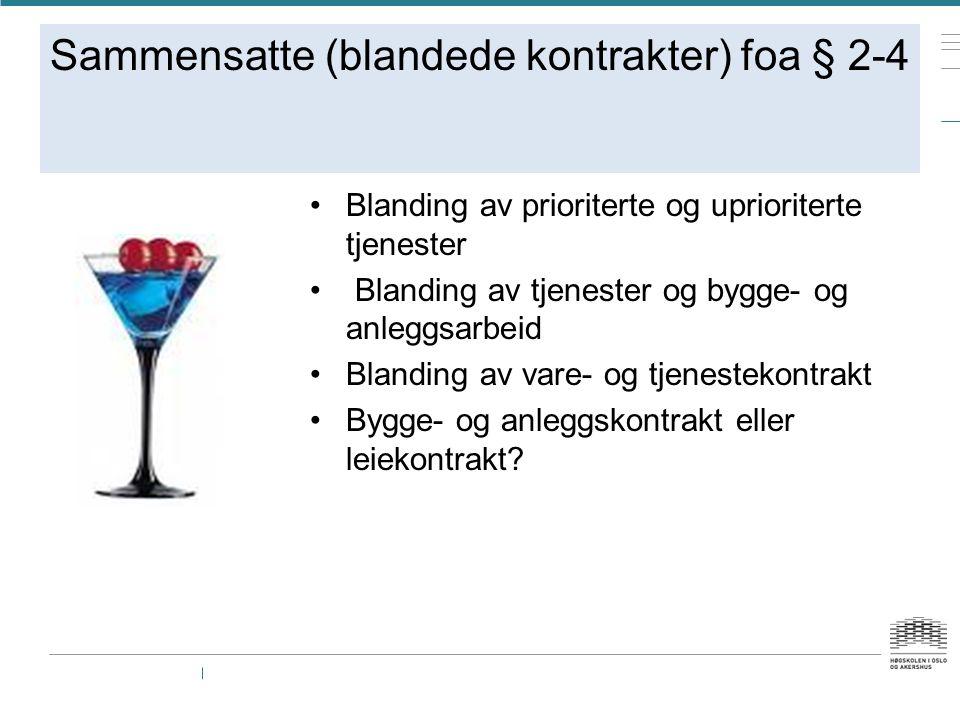 Sammensatte (blandede kontrakter) foa § 2-4 Blanding av prioriterte og uprioriterte tjenester Blanding av tjenester og bygge- og anleggsarbeid Blandin