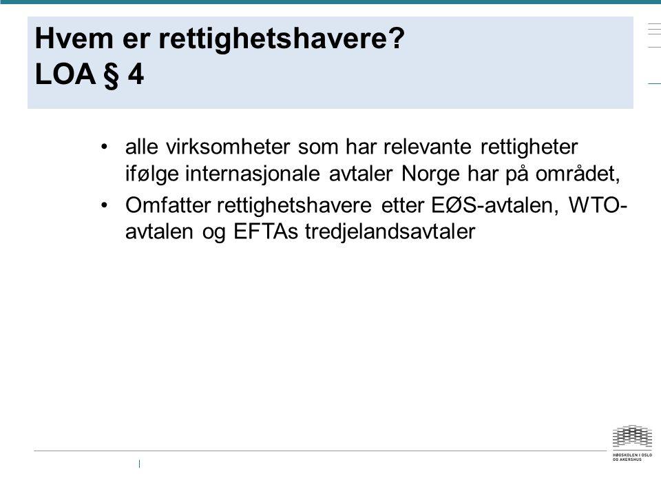 Hvem er rettighetshavere? LOA § 4 alle virksomheter som har relevante rettigheter ifølge internasjonale avtaler Norge har på området, Omfatter rettigh