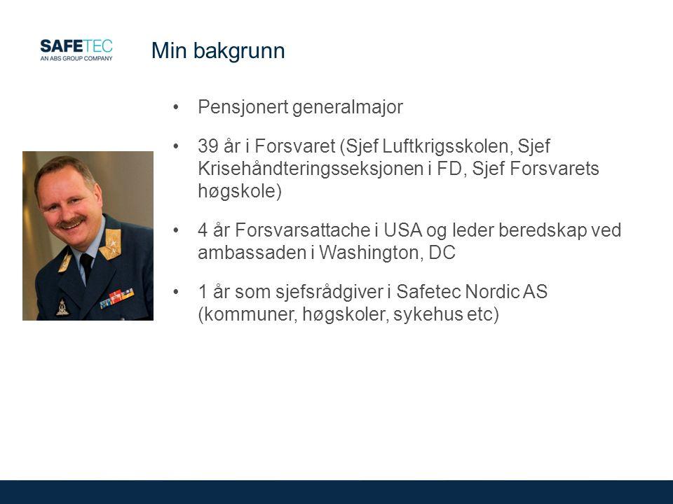 Min bakgrunn Pensjonert generalmajor 39 år i Forsvaret (Sjef Luftkrigsskolen, Sjef Krisehåndteringsseksjonen i FD, Sjef Forsvarets høgskole) 4 år Forsvarsattache i USA og leder beredskap ved ambassaden i Washington, DC 1 år som sjefsrådgiver i Safetec Nordic AS (kommuner, høgskoler, sykehus etc)