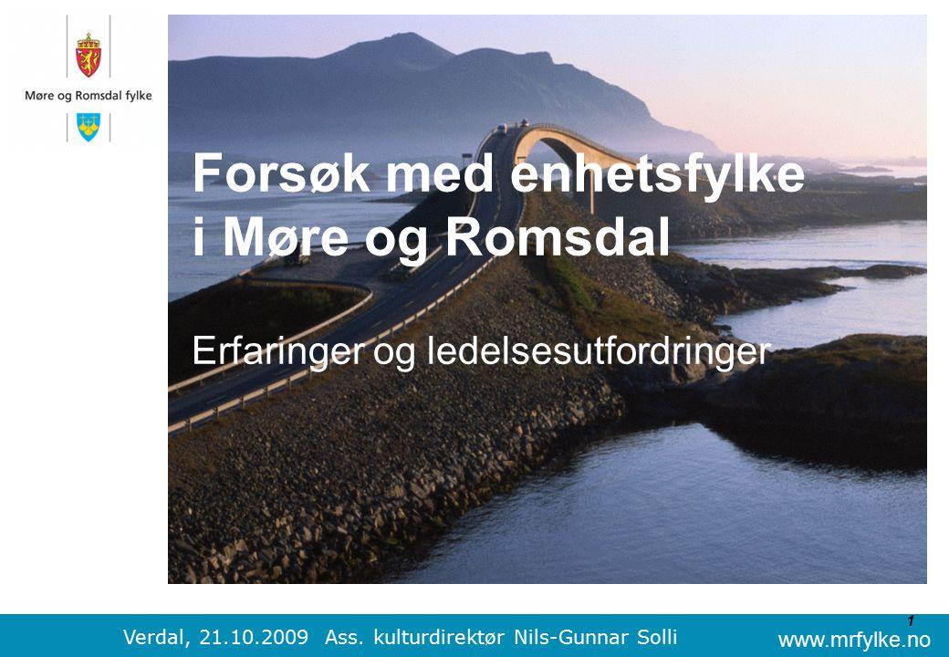 www.mrfylke.no 1 Forsøk med enhetsfylke i Møre og Romsdal Erfaringer og ledelsesutfordringer Verdal, 21.10.2009 Ass.