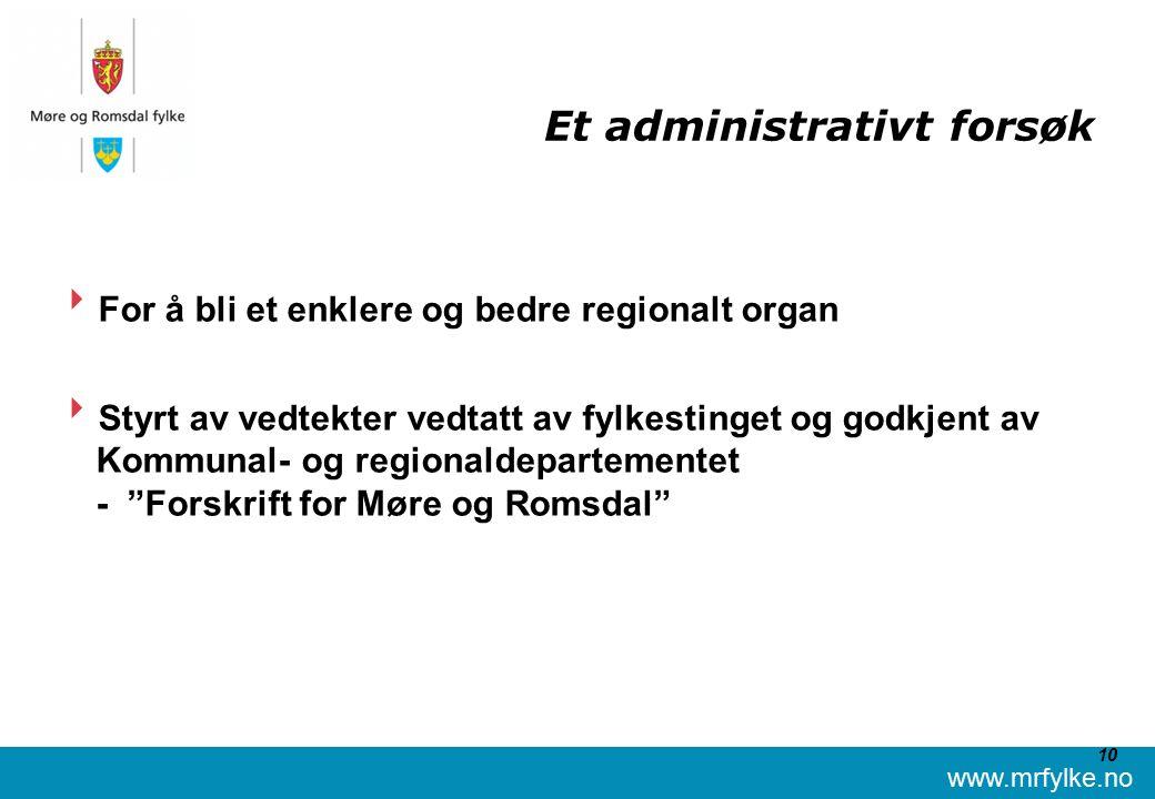 www.mrfylke.no 10 Et administrativt forsøk  For å bli et enklere og bedre regionalt organ  Styrt av vedtekter vedtatt av fylkestinget og godkjent av Kommunal- og regionaldepartementet - Forskrift for Møre og Romsdal