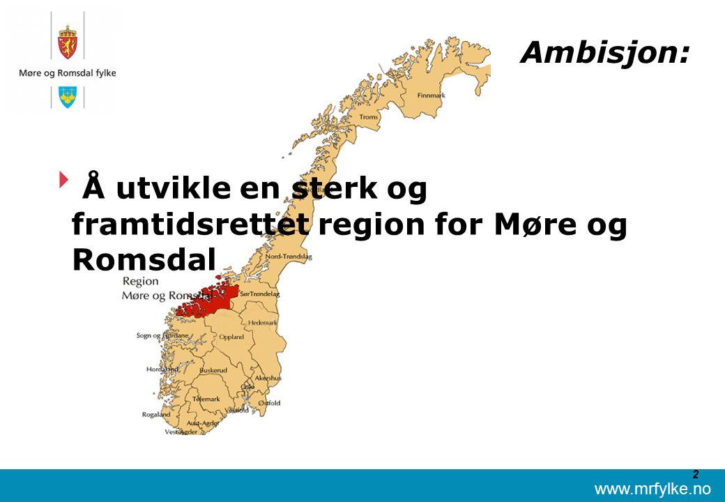www.mrfylke.no 2 Ambisjon:  Å utvikle en sterk og framtidsrettet region for Møre og Romsdal