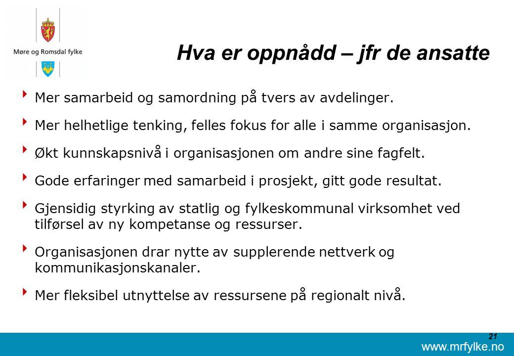 www.mrfylke.no 21 Hva er oppnådd – jfr de ansatte  Mer samarbeid og samordning på tvers av avdelinger.